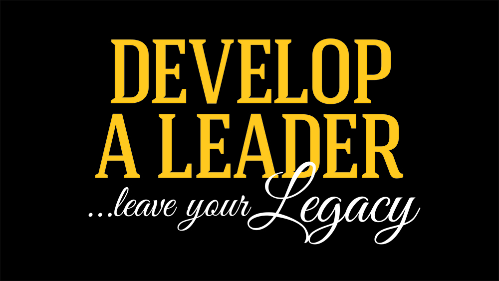 "video graphic ""Develop a leader. Leave your legacy."""